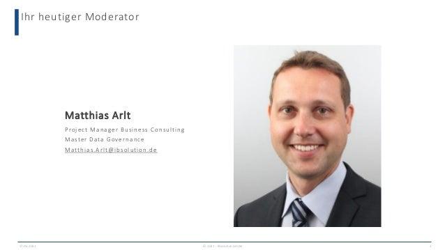 Ihr heutiger Moderator 2 Matthias Arlt Project Manager Business Consulting Master Data Governance Matthias.Arlt@ibsolution...