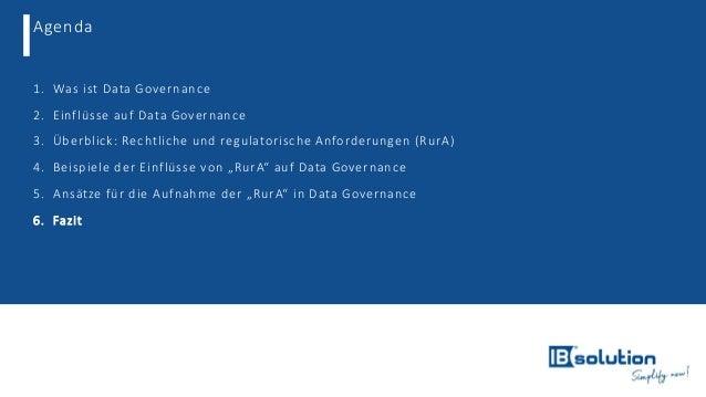 Agenda 1. Was ist Data Governance 2. Einflüsse auf Data Governance 3. Überblick: Rechtliche und regulatorische Anforderung...