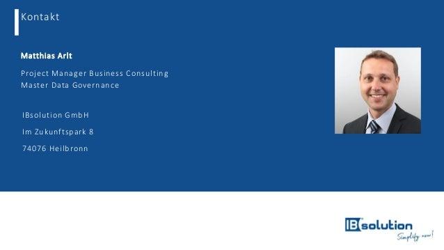 Kontakt Matthias Arlt Project Manager Business Consulting Master Data Governance IBsolution GmbH Im Zukunftspark 8 7407...
