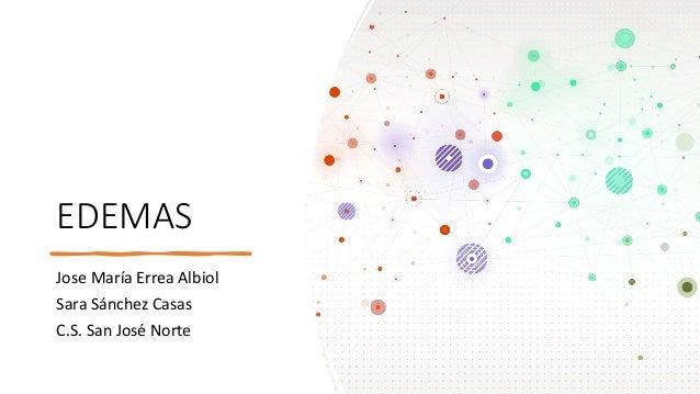 EDEMAS Jose María Errea Albiol Sara Sánchez Casas C.S. San José Norte