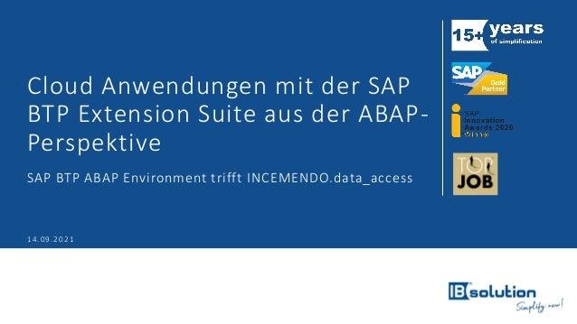 Cloud Anwendungen mit der SAP BTP Extension Suite aus der ABAP- Perspektive SAP BTP ABAP Environment trifft INCEMENDO.data...
