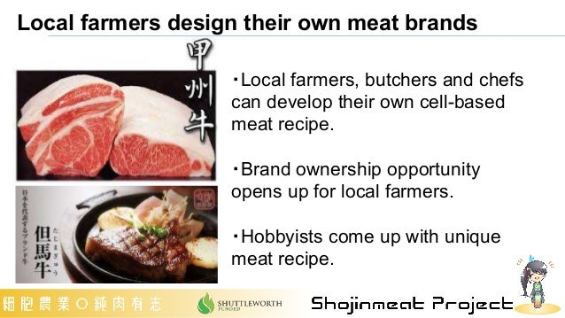 Local farmers design their own meat brands ・Local farmers, butchers and chefs can develop their own cell-based meat recipe...