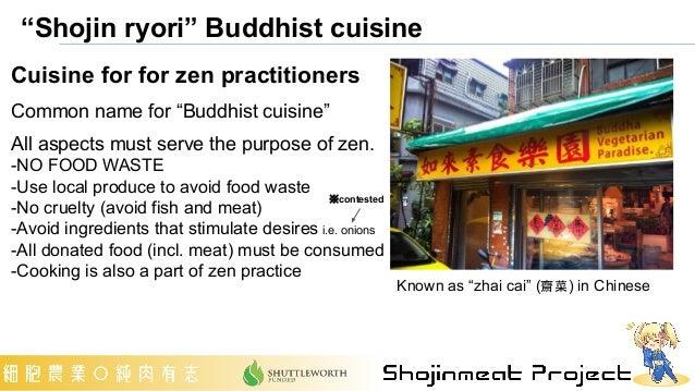 """Shojin ryori"" Buddhist cuisine Cuisine for for zen practitioners Common name for ""Buddhist cuisine"" All aspects must serv..."