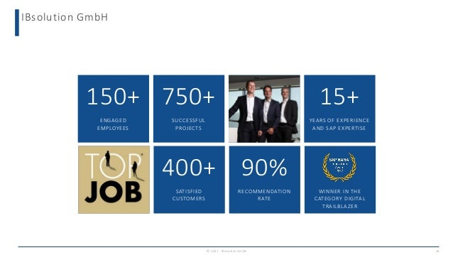 150+ 750+ 14+ 15+ IBsolution GmbH © 2021 - IBsolution GmbH 16 90% 400+ 90% ENGAGED EMPLOYEES SUCCESSFUL PROJECTS SIEGER IN...