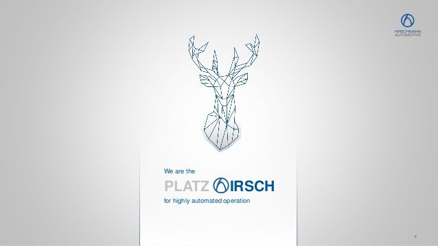 9 We are the PLATZ IRSCH for highly automated operation