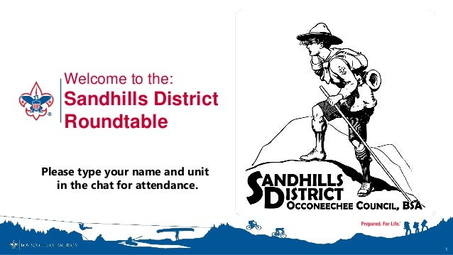 Welcome to the: Sandhills District Roundtable 1 Please type your name and unit in the chat for attendance.