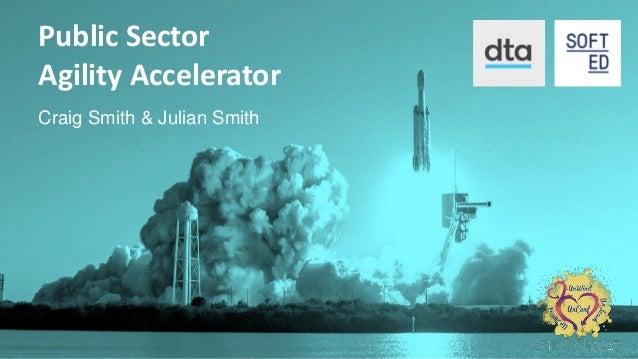 dta.gov.au softed.com.au Public Sector Agility Accelerator Craig Smith & Julian Smith