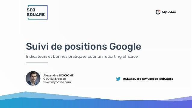 SEO Square 2021 : Suivi de positions Google - nouveaux indicateurs et bonnes pratiques pour un reporting SEO optimisé