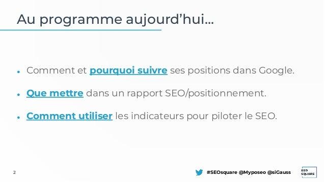 SEO Square 2021 : Suivi de positions Google - nouveaux indicateurs et bonnes pratiques pour un reporting SEO optimisé Slide 2