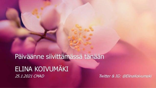 Päiväänne siivittämässä tänään ELINA KOIVUMÄKI 25.1.2021 CMAD Twitter & IG: @ElinaKoivumaki