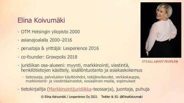 Elina Koivumäki • OTM Helsingin yliopisto 2000 • asianajoalalla 2000–2016 • perustaja & yrittäjä: Lexperience 2016 • co-fo...