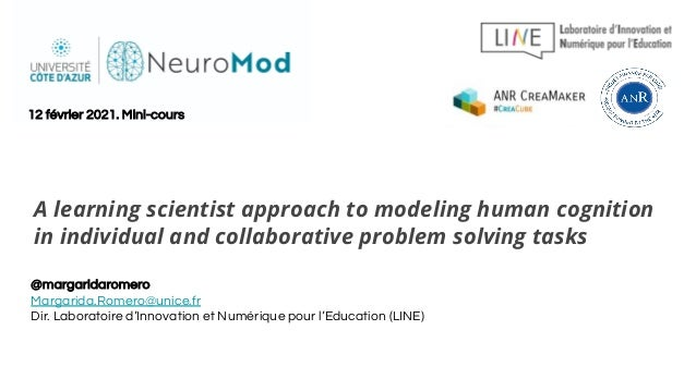 A learning scientist approach to modeling human cognition in individual and collaborative problem solving tasks @margarida...