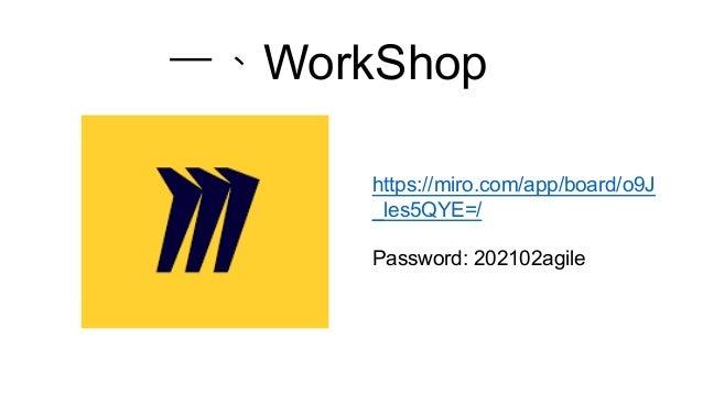 一、WorkShop https://miro.com/app/board/o9J _les5QYE=/ Password: 202102agile