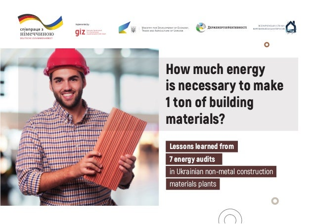 How much energy is necessary to make 1 ton of building materials? Lessons learned from 7 energy audits in Ukrainian non-me...
