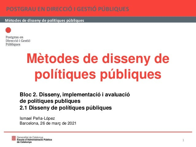Mètodes de disseny de polítiques públiques POSTGRAU EN DIRECCIÓ I GESTIÓ PÚBLIQUES Mètodes de disseny de polítiques públiq...