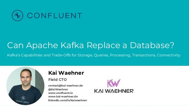 @KaiWaehner - www.kai-waehner.de – Can Apache Kafka Replace a Database? Can Apache Kafka Replace a Database? Kafka's Capab...