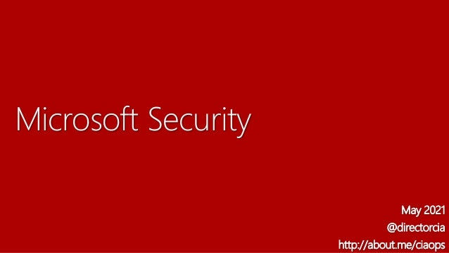 Microsoft Security May 2021 @directorcia http://about.me/ciaops