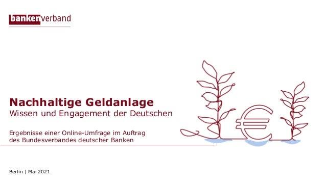 Nachhaltige Geldanlage Wissen und Engagement der Deutschen Ergebnisse einer Online-Umfrage im Auftrag des Bundesverbandes ...