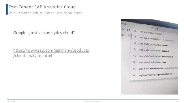Test-Tenent SAP Analytics Cloud Wie kommen ich zu einer Testinstallation https://www.sap.com/germany/products /cloud-analy...