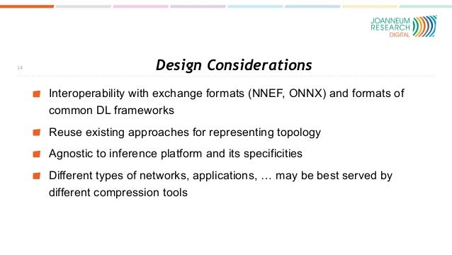 Design Considerations Interoperability with exchange formats (NNEF, ONNX) and formats of common DL frameworks Reuse existi...