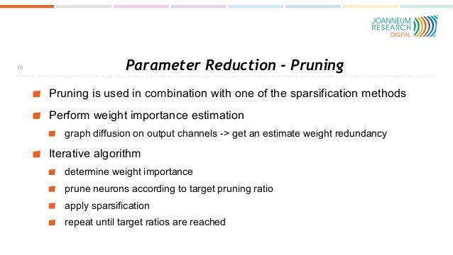 Parameter Reduction - Pruning Pruning is used in combination with one of the sparsification methods Perform weight importa...