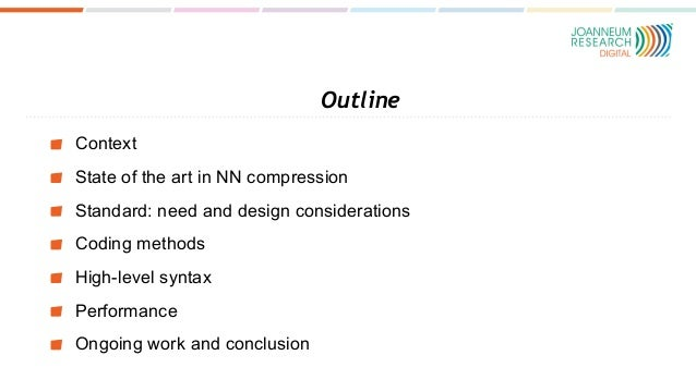 Outline Context State of the art in NN compression Standard: need and design considerations Coding methods High-level synt...