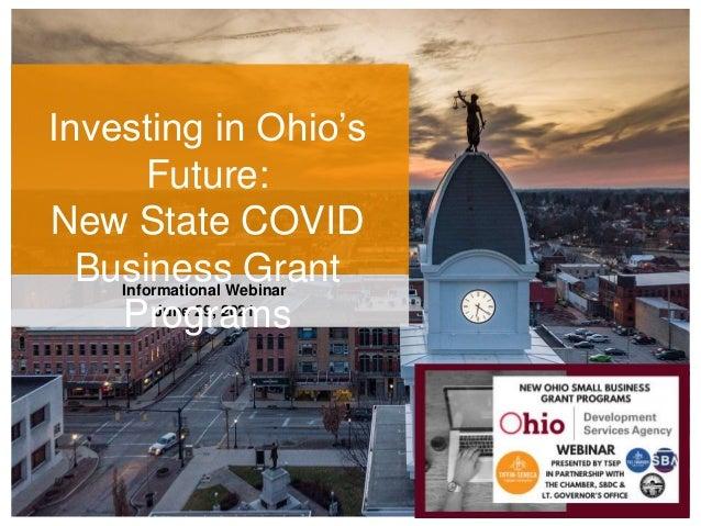 Informational Webinar June 29, 2021 Investing in Ohio's Future: New State COVID Business Grant Programs