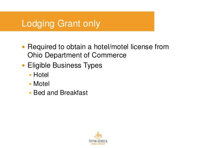 Lodging Grant only  Required to obtain a hotel/motel license from Ohio Department of Commerce  Eligible Business Types ...