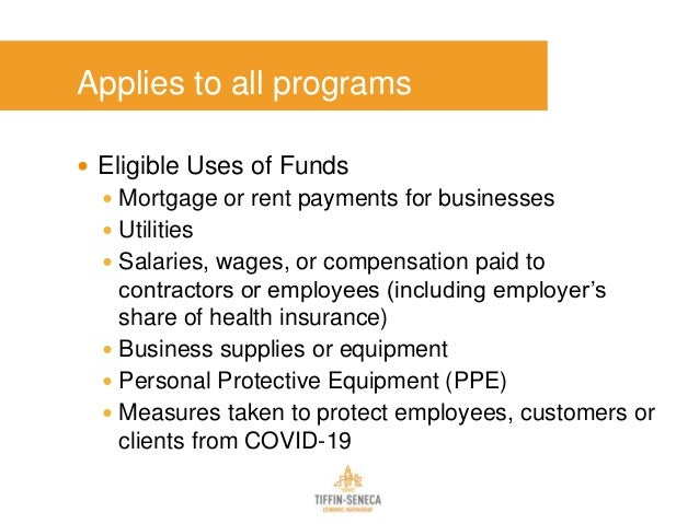 Applies to all programs  Eligible Uses of Funds  Mortgage or rent payments for businesses  Utilities  Salaries, wages,...