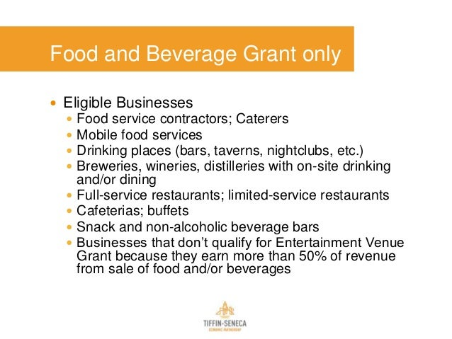 Food and Beverage Grant only  Eligible Businesses  Food service contractors; Caterers  Mobile food services  Drinking ...