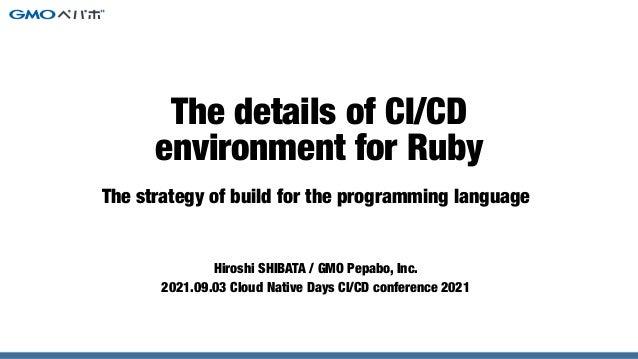 The strategy of build for the programming language Hiroshi SHIBATA / GMO Pepabo, Inc.   2021.09.03 Cloud Native Days CI/CD...