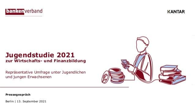Jugendstudie 2021 zur Wirtschafts- und Finanzbildung Repräsentative Umfrage unter Jugendlichen und jungen Erwachsenen Pres...
