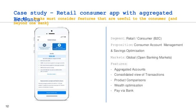 12 Case study – Retail consumer app with aggregated accounts Tip #2: Banks must consider features that are useful to the c...