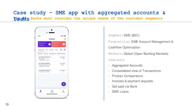 13 Case study – SME app with aggregated accounts & loans Tip #3: Banks must consider the unique needs of the customer segm...