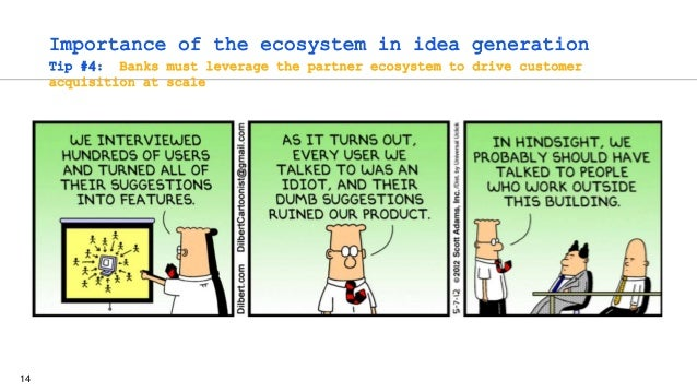 14 Importance of the ecosystem in idea generation Tip #4: Banks must leverage the partner ecosystem to drive customer acqu...
