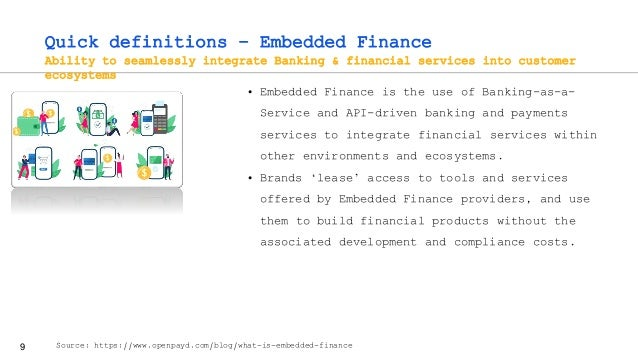 9 Quick definitions – Embedded Finance Ability to seamlessly integrate Banking & financial services into customer ecosyste...