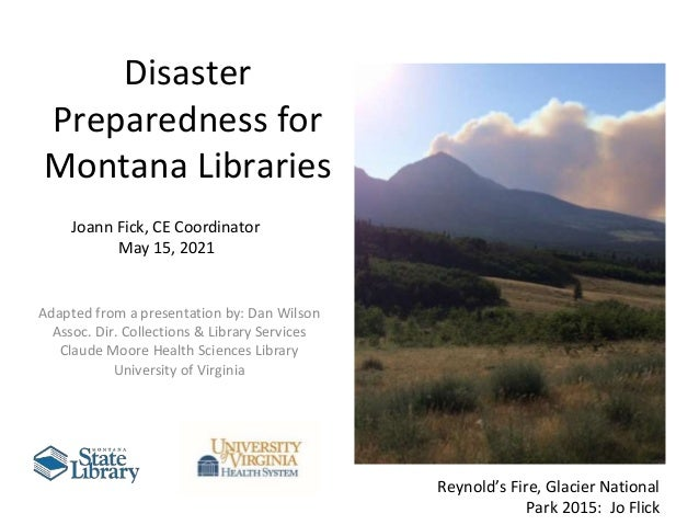 Disaster Preparedness for Montana Libraries Adapted from a presentation by: Dan Wilson Assoc. Dir. Collections & Library S...