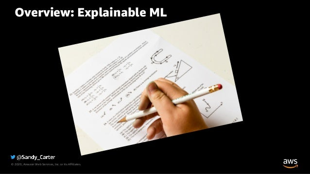 © 2020, Amazon Web Services, Inc. or its Affiliates. Overview: Explainable ML