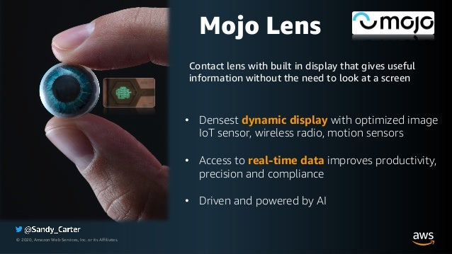 © 2020, Amazon Web Services, Inc. or its Affiliates. Mojo Lens • Densest dynamic display with optimized image IoT sensor, ...