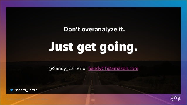 Don't overanalyze it. Just get going. © 2020, Amazon Web Services, Inc. or its Affiliates.