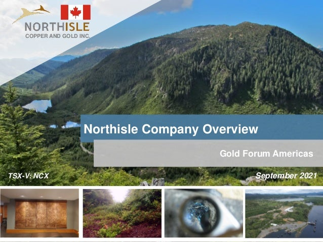 1 Northisle Company Overview TSX-V: NCX Gold Forum Americas September 2021 COPPER AND GOLD INC.