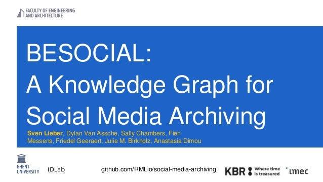 BESOCIAL: A Knowledge Graph for Social Media Archiving github.com/RMLio/social-media-archiving Sven Lieber, Dylan Van Assc...