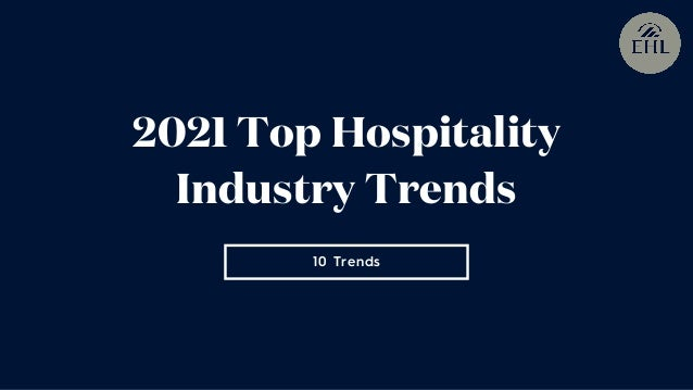 10 Trends 2021 Top Hospitality Industry Trends
