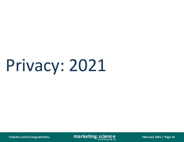 February 2021 / Page 14 marketing.science consulting group, inc. linkedin.com/in/augustinefou Privacy: 2021