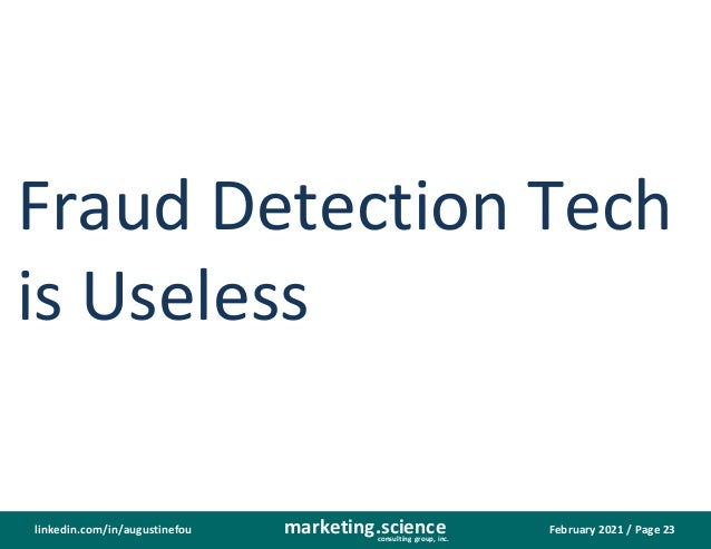 February 2021 / Page 23 marketing.science consulting group, inc. linkedin.com/in/augustinefou Fraud Detection Tech is Usel...