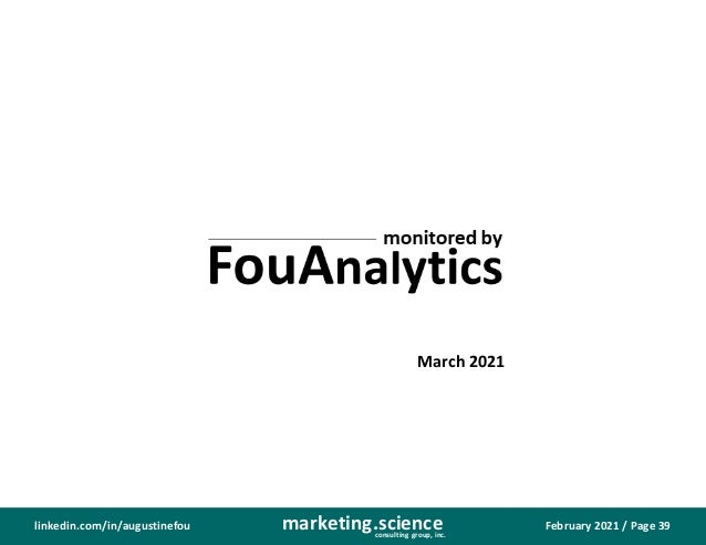 February 2021 / Page 39 marketing.science consulting group, inc. linkedin.com/in/augustinefou March 2021