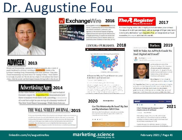 February 2021 / Page 41 marketing.science consulting group, inc. linkedin.com/in/augustinefou Dr. Augustine Fou 2013 2014 ...