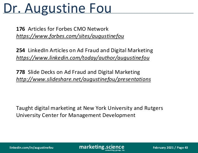 February 2021 / Page 43 marketing.science consulting group, inc. linkedin.com/in/augustinefou Dr. Augustine Fou 176 Articl...
