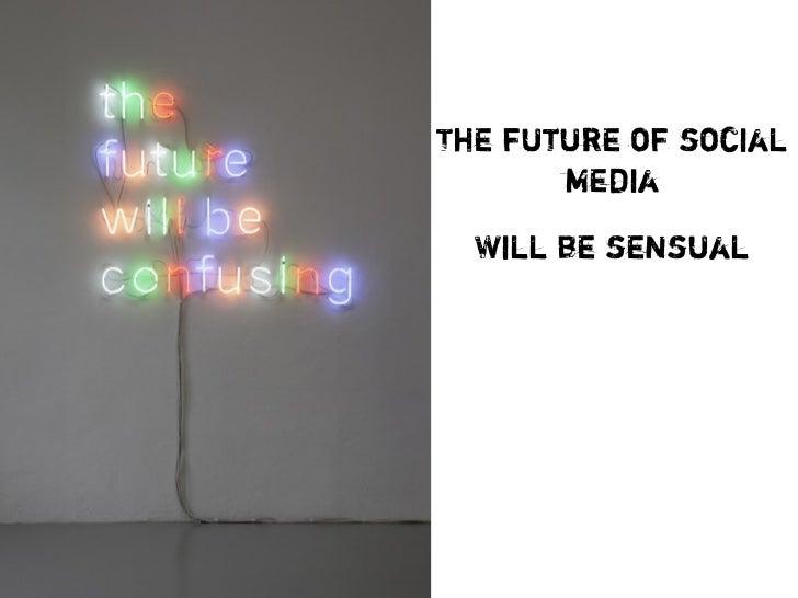 The future of social       media  Will be sensual