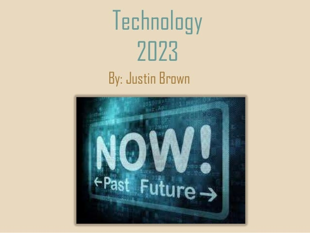 Technology 2023 By: Justin Brown